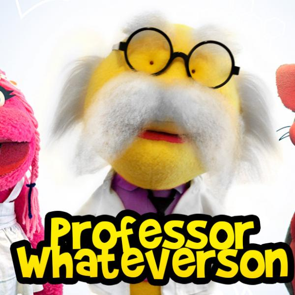 PROFESSOR WHATEVERSON - EDUCATIONAL SERIES